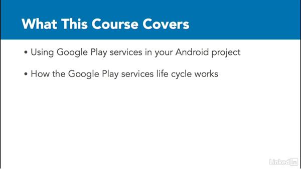 What this course covers: Google Play Services For Android