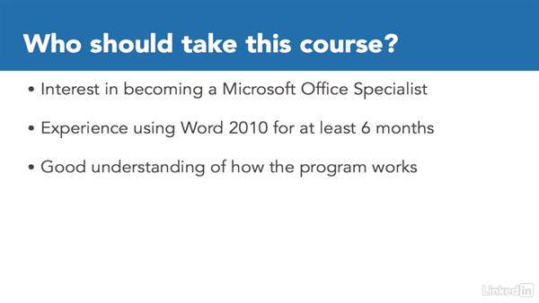 What to know before watching this course: Word 2010: Prepare for the Microsoft Office Specialist Certification Exam (77-881)
