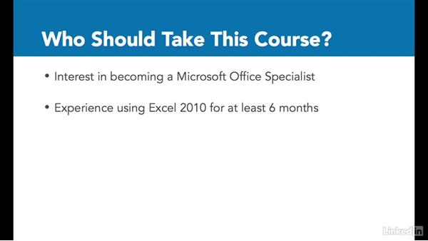 What you should know before watching this course: Excel 2010: Prepare for the Microsoft Office Specialist Certification Exam (77-882)