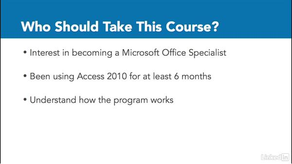 What you should know before watching this course: Access 2010: Prepare for the Microsoft Office Specialist Certification Exam (77-885)