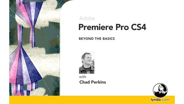 Welcome : Premiere Pro CS4 Beyond the Basics