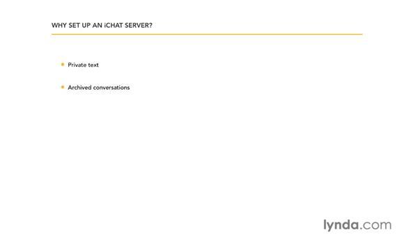 Why set up an iChat Server?: Mac OS X Server 10.6 Snow Leopard Essential Training