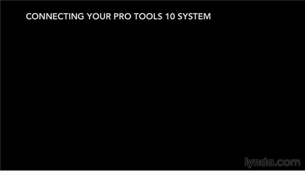 Connecting your Pro Tools system: Pro Tools 10 Essential Training